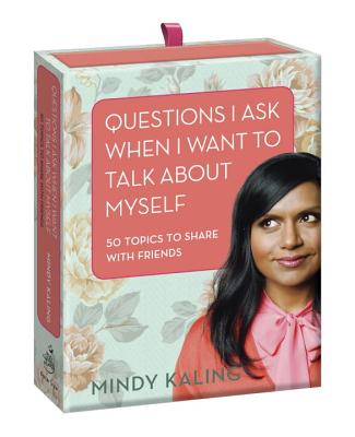 Questions I Ask When I Want to Talk About Myself By Kaling, Mindy